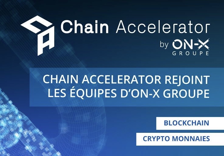 Chain Accelerator acquis par ON-X groupe : la France se dote d'un acteur international majeur de la blockchain